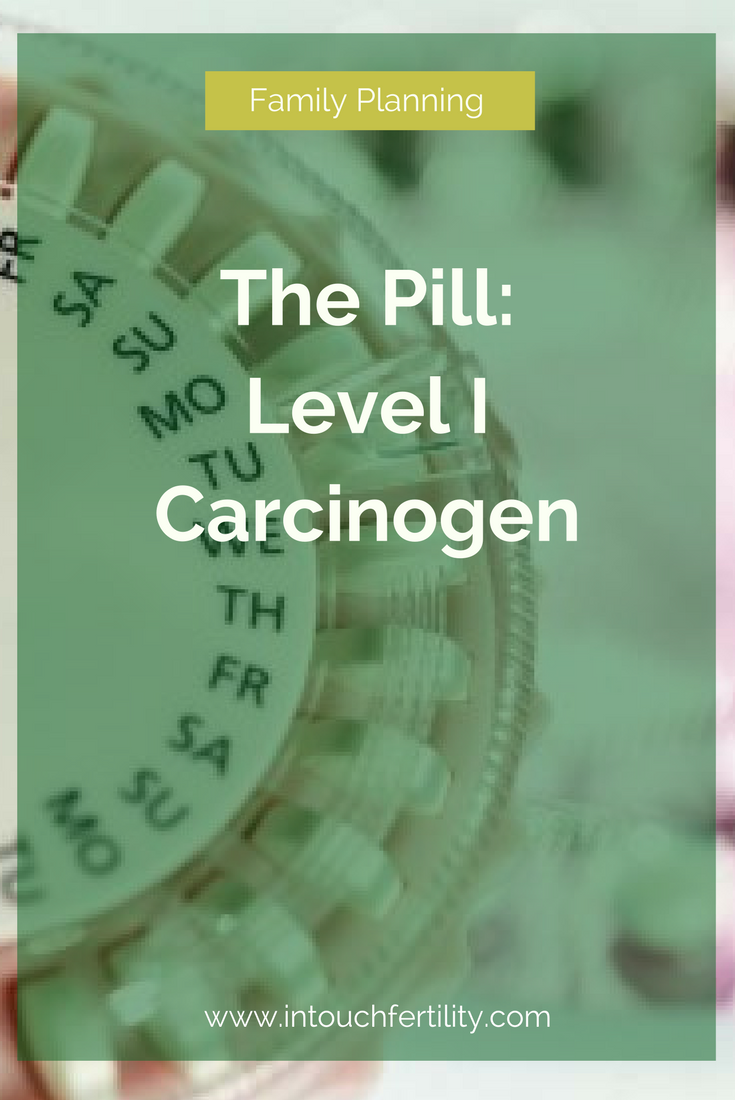 The Pill was labeled a Level I Carcinogen by the WHO