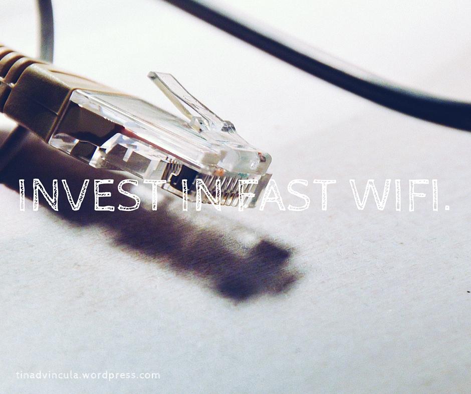 Invest in fast wifi.