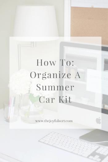 The Joyful Sort - Professional Organizer - COlumbus, OH - Blog - How To organize a summer car kit