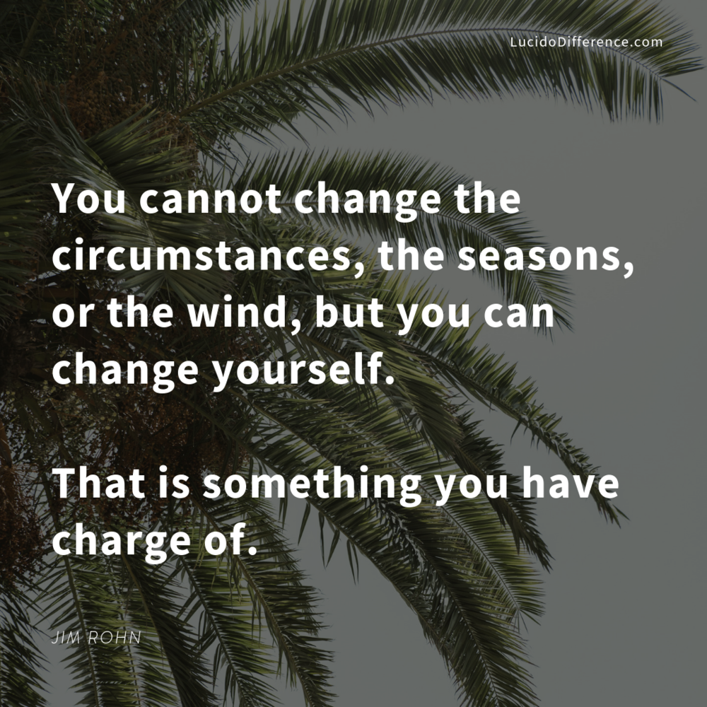 focus on what you can change. -