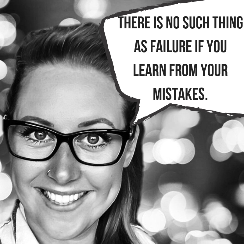 There is no such thing as failure if you learn from it.Emm May.jpg