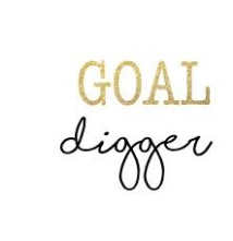Real Talk. - I'm a major goal digger and not afraid to admit it! Are you?