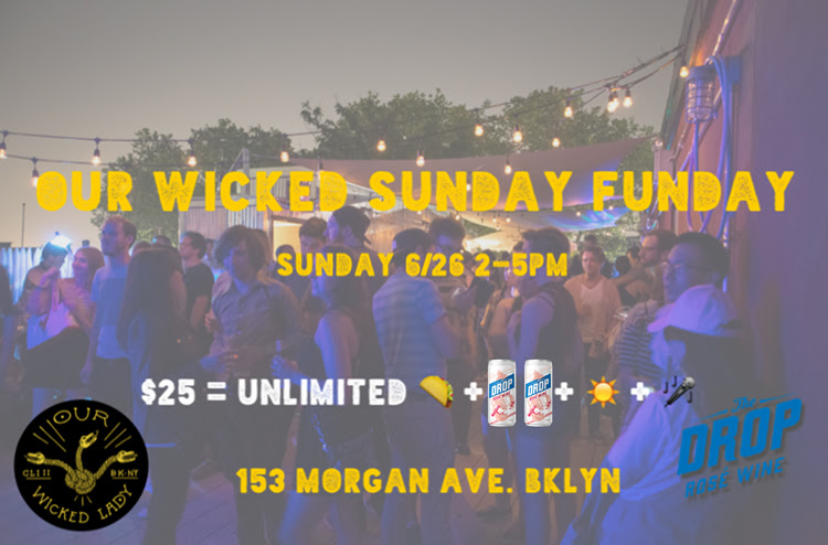 We're hosting a rager for our next Sunday Funday. Join us 6/26 at  Our Wicked Lady  in  Brooklyn . $25 gets you unlimited tacos, two Drops, and some dope music on a rooftop.     RSVP ME POR TACOS >>