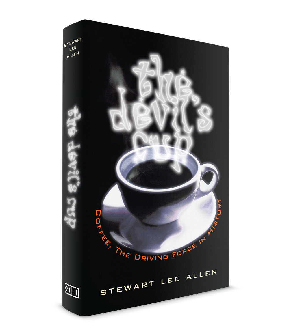 The Devil's Cup, by  S tewart Lee Allen. Published by Soho Press. A wonderful book on the history of coffee. Stewart traveled the world looking for the origins of this tasty bean and came up with this glorious story, in a sort of a gonzo style. The title art just came to me and got a little help from hours of photoshop work.