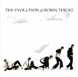 The Evolution of Robin Thicke     October 3, 2006  Star Trak • Interscope