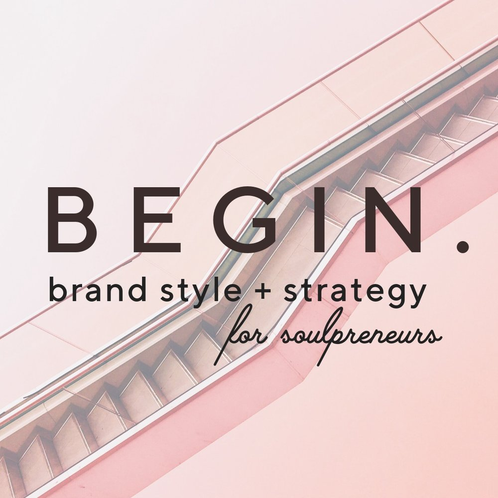 BEGIN+brand+style+and+strategy+for+soulpreneurs.jpg