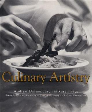 Culinary Artistry - by Andrew Dornenburg, Karen Page.This landmark book was the first- known reference on culinary composition and flavor compatibility,