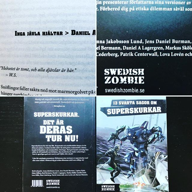 "My short story ""Inga Jävla Hjältar"" (""No Fucking Heroes"") will be available later THIS month in the anthology ""13 Svarta Sagor om Superskurkar"" (""13 Dark Stories about Supervillains""). It can be pre-ordered here: https://www.adlibris.com/se/bok/13-svarta-sagor-om-superskurkar-9789188185426"