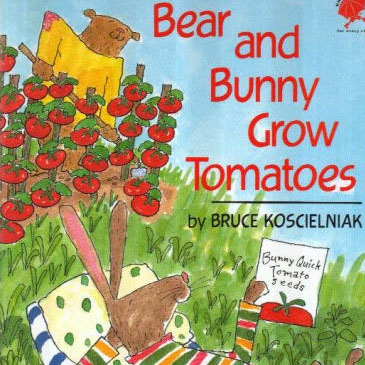 06:  BEAR AND BUNNY BY BRUCE KOSCIELNIAK    School teaches kids that the hardest workers have the most success. This book is a reality check on that classroom gibberish. Bear works hard planting his tomatoes while Bunny is a slacker.  Kids will love seeing Bunny's pool party to end all pool parties. Adults will love seeing the sweet twist at the end of the story. And every reader gets a gentle reminder that hard work is not a guarantee of success anywhere except in school.