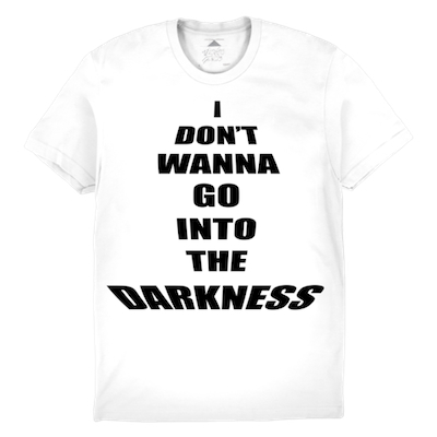 Juiceboxxx   I DON'T WANNA GO INTO THE DARKNESS print on cotton shirt  $25.00