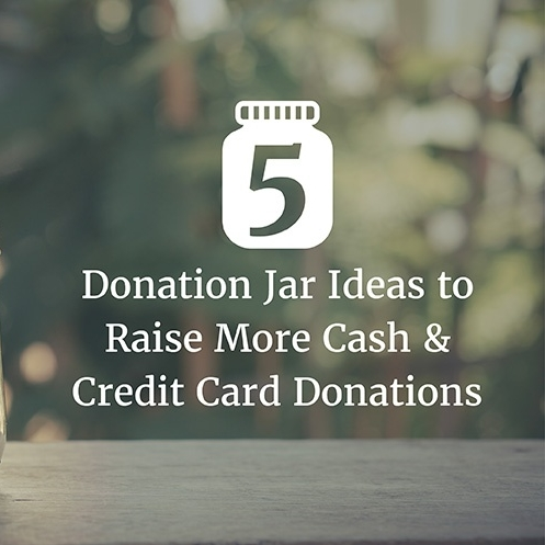 5 Donation Jar Ideas For More Cash & Credit Card Donations — All