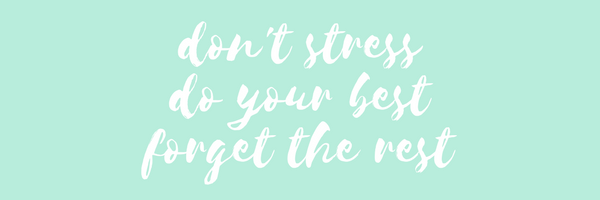 don't stress, do your best, forget the rest.png