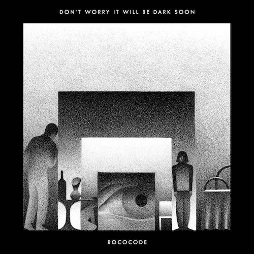 Rococode   Don't Worry It'll Be Dark Soon   Producer / Mixing  Marquis