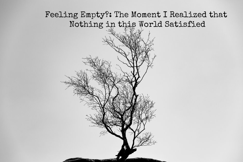 Feeling Empty: The Moment I Realized Nothing in this World Satisfied