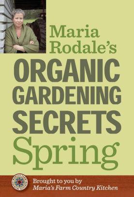 maria rodale gardening secrets spring.jpg