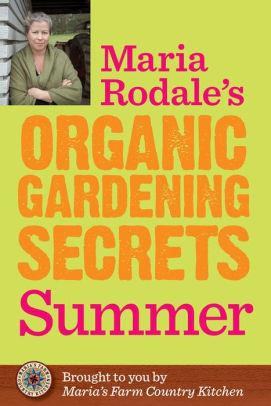 maria rodale gardening secrets summer.jpg