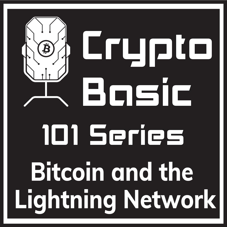 101 Updates: Bitcoin & The Lightning Network — CryptoBasic Podcast