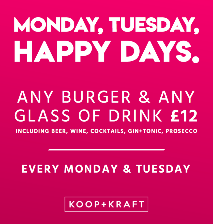 TURNING MONDAY AND TUESDAY INTO HAPPY DAYS  Join us every Monday and Tuesday when you can get any one of our burgers along with any one of our drinks that we sell by the glass for just £12.  This includes Prosecco, Gin+Tonics, Beer, Wine and Cocktails!  Who couldn't be HAPPY about that?!