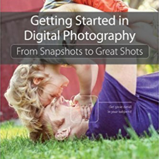 Getting Started in Digital Photography - From Snapshots to Great Shots