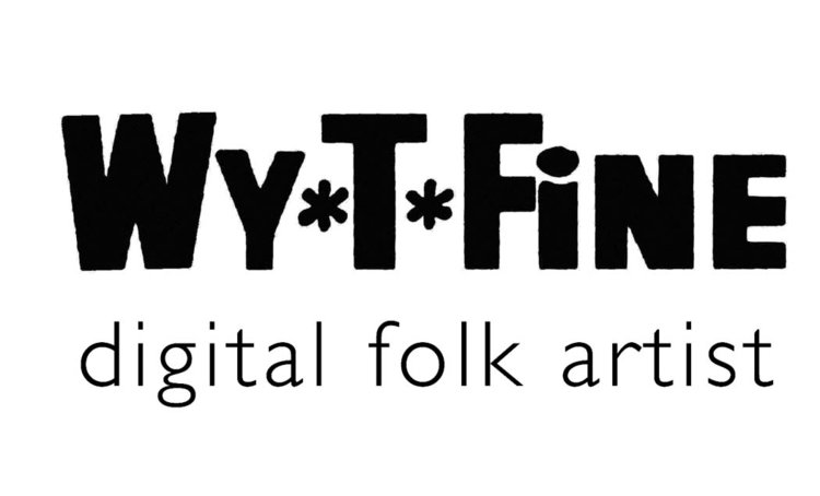 Wy*T*Fine: digital folk artist