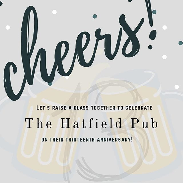 Tomorrow is our 13th year in business! Thank you all for making 13 years possible & the many more to come. Let's raise a glass or two! Cheers #TheHatfielPub