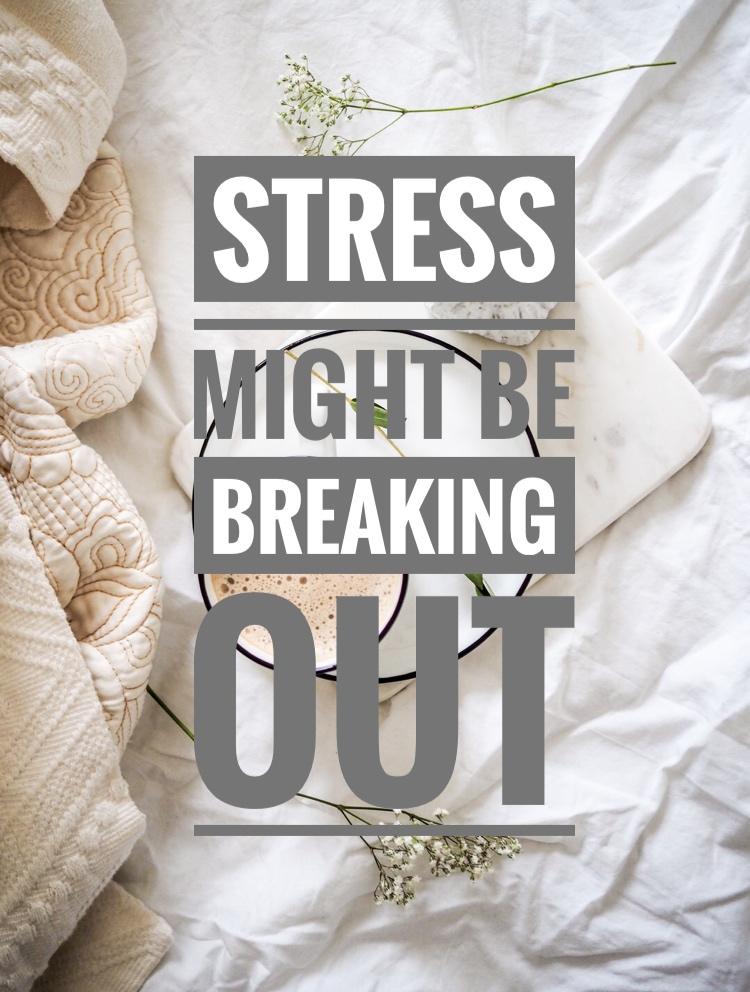 stress and break outs