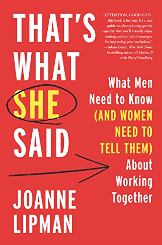 "That's What She Said  Joanne Lipman  A no nonsense look at the unique challenges women face and how women AND men can work together to make leadership more equitable. When a man has an idea in a meeting, too often the women in the room are left thinking ""that's exactly what she just said!"""