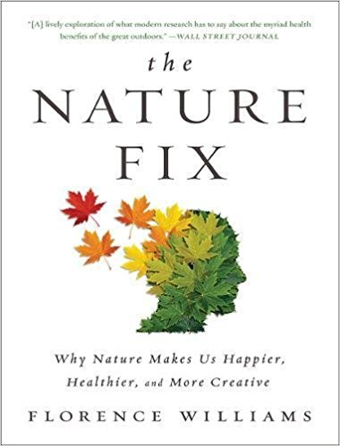The Nature Fix  Florence Williams  In Japan people are paying for forest bathing- guided time in nature. Scientific studies are increasingly showing that nature lowers the negative effects of stress like high blood pressure and increases happiness and creativity. Discover how in this well researched fun to read book!