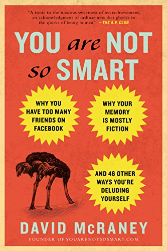 You Are Not So Smart  David McRaney  Collection of essays outlining heuristics and fallacies that trick us into believing we are right when we are dead wrong. Read to broaden your perspective and hone your critical thinking, or just because it's fun!