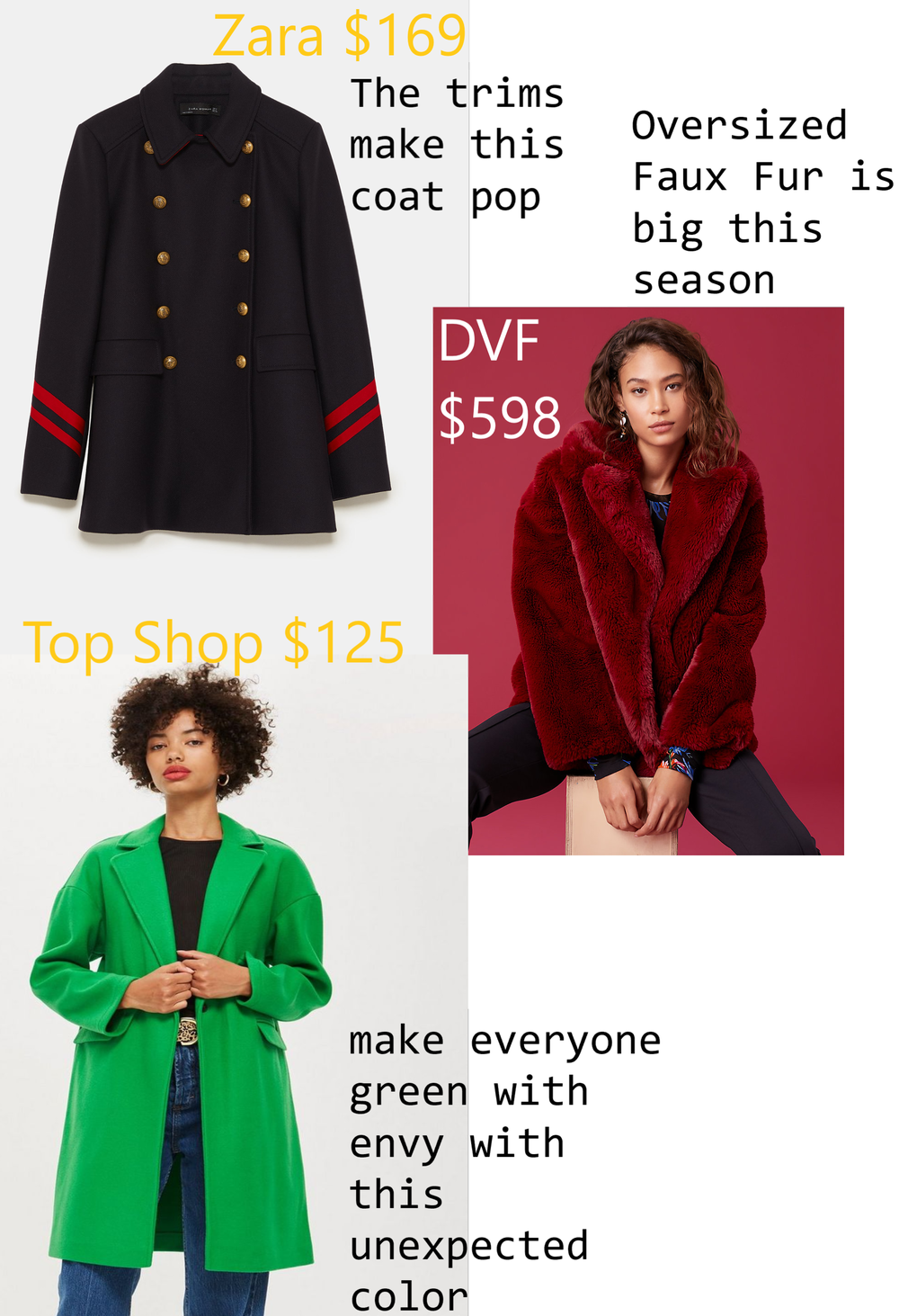 https://www.dvf.com/faux-fur-collared-jacket/12066DVF.html?dwvar_12066DVF_color=RUBY0&dwvar_12066DVF_size=XXS&bcid=clothing-jackets-outerwear    https://www.zara.com/us/en/short-coat-with-stripes-p07817744.html?v1=6645035&v2=1074615    http://us.topshop.com/en/tsus/product/clothing-70483/jackets-coats-2390895/relaxed-coat-7930528