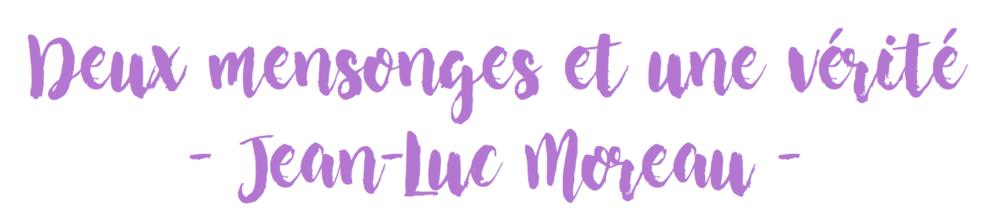 Deux mensonges et une vérité - Jean-Luc Moreau