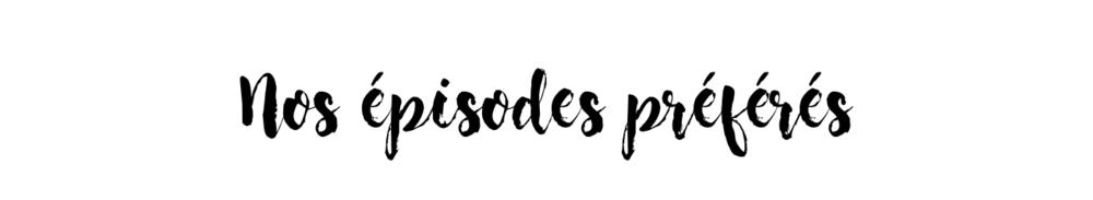 Nos épisodes préférés .png