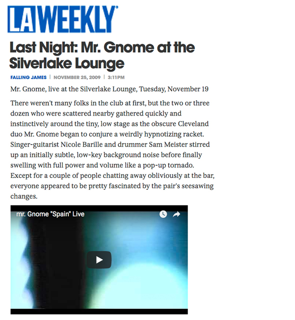 LA Weekly - Live Review: mr. Gnome at the Silverlake LoungeNovember 2009READ MORE