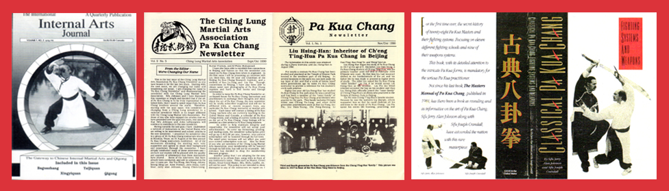 "Left : 1992 – Front cover of the Internal Arts Journal  Center : 1990 – The Ching Lung Pa Kua Chang Newsletter becomes the Pa Kua Chang Newsletter; which later became the Pa Kua Journal  Right : 1990 – Published the ""Classical Pa Kua Chang Fighting Systems and Weapon"" (my 3rd Martial Arts Book)"