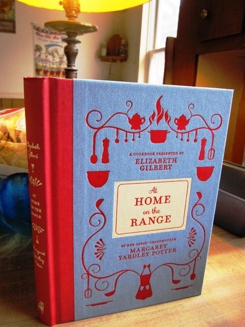 McSweeney's reprint of Elizabeth Gilbert's great-grandmother's cookbook At Home on the Range.