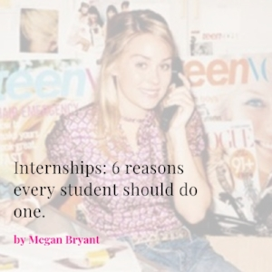 6 reasons every student should do one by Megan Bryant