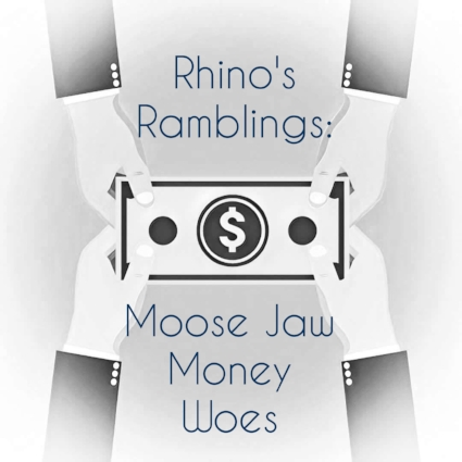ad5f565c20 Rhino s Ramblings  Moose Jaw Money Woes — MJ Independent