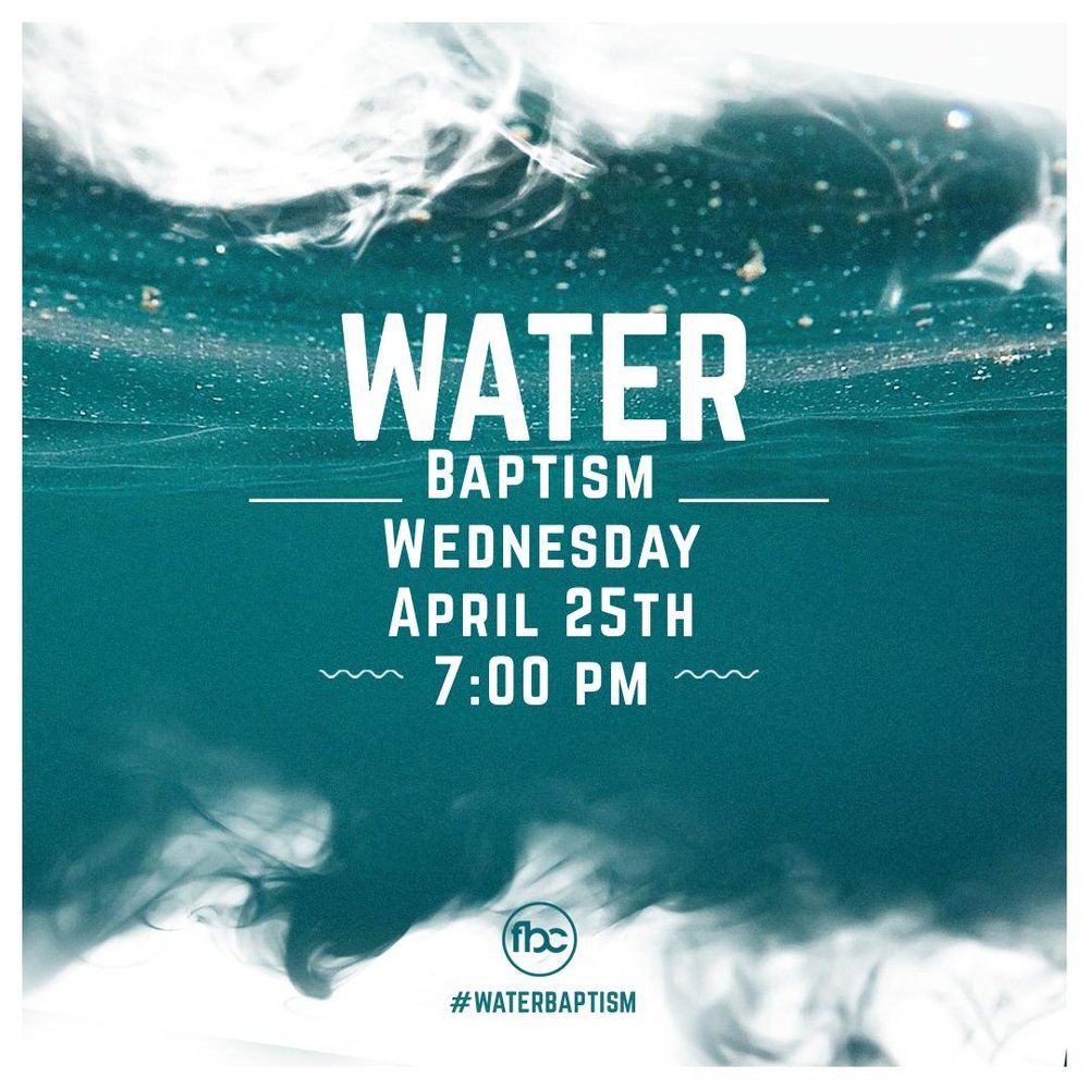 Water Baptism - Wednesday, April 25th 7:00 pm