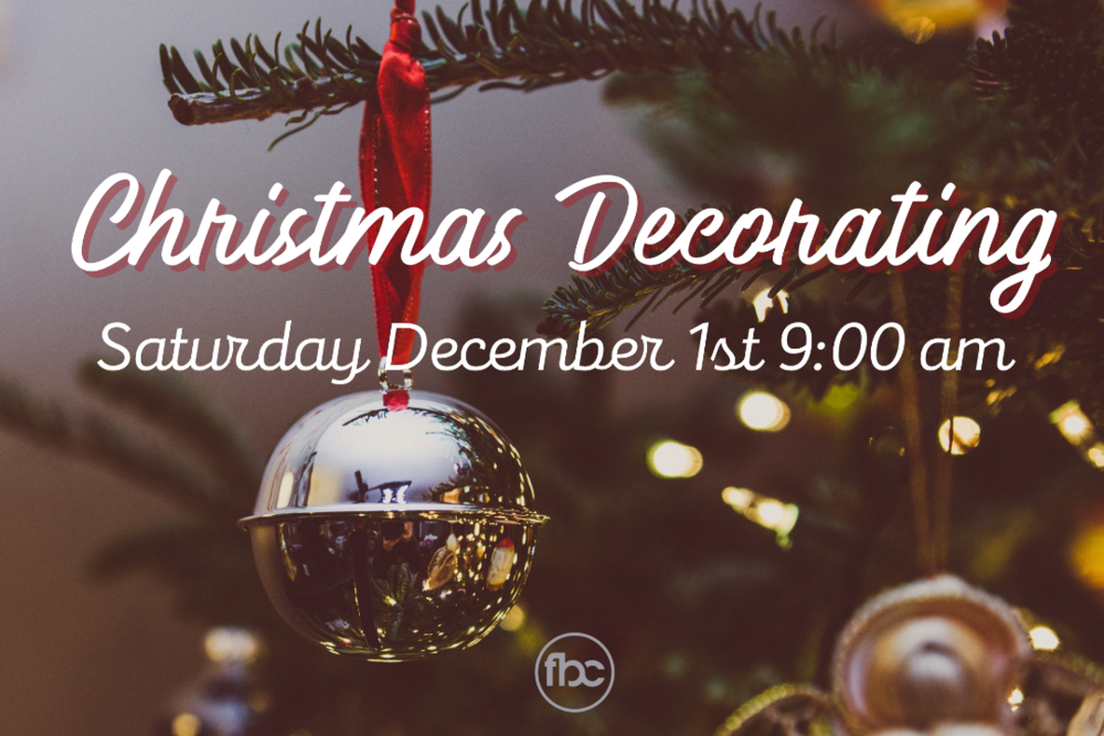 Christmas Decorating - Saturday, December 1st 9:00 am - 2:00 am