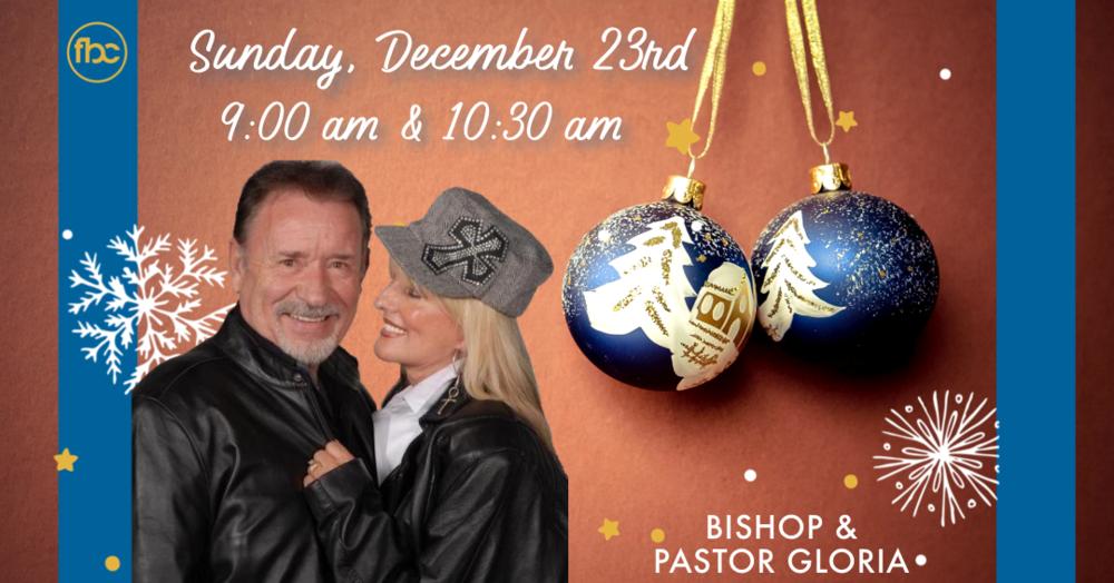 Bishop & Pastor Gloria - Sunday December 23rd 9:00 am & 10:30 am