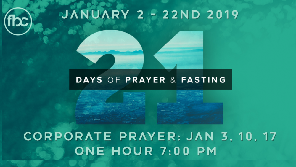 21 Days of Fasting & Prayer - January 2-22nd 2019