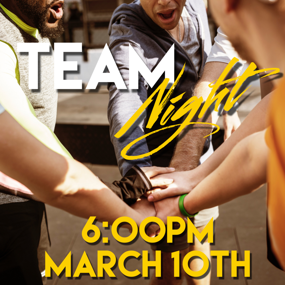 Team Night - Sunday, March 10th at 6:00PM