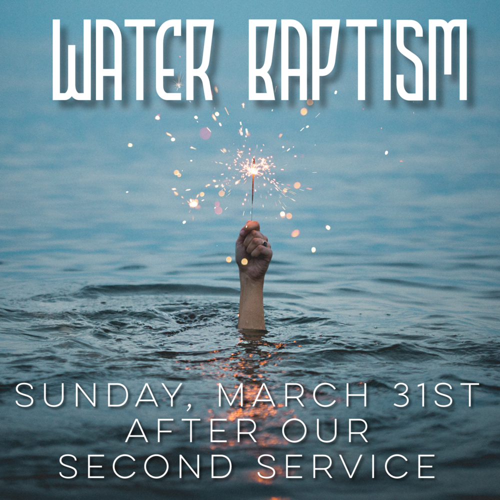 Water Baptism - Sunday, March 31stDuring 9:00AM service