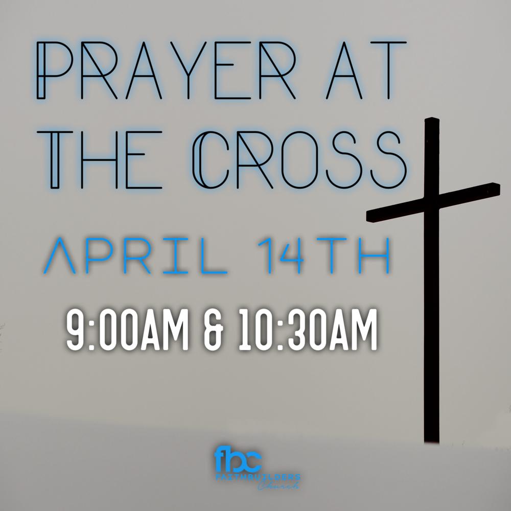 Prayer at the Cross - April 14th 9:00AM & 10:30AM