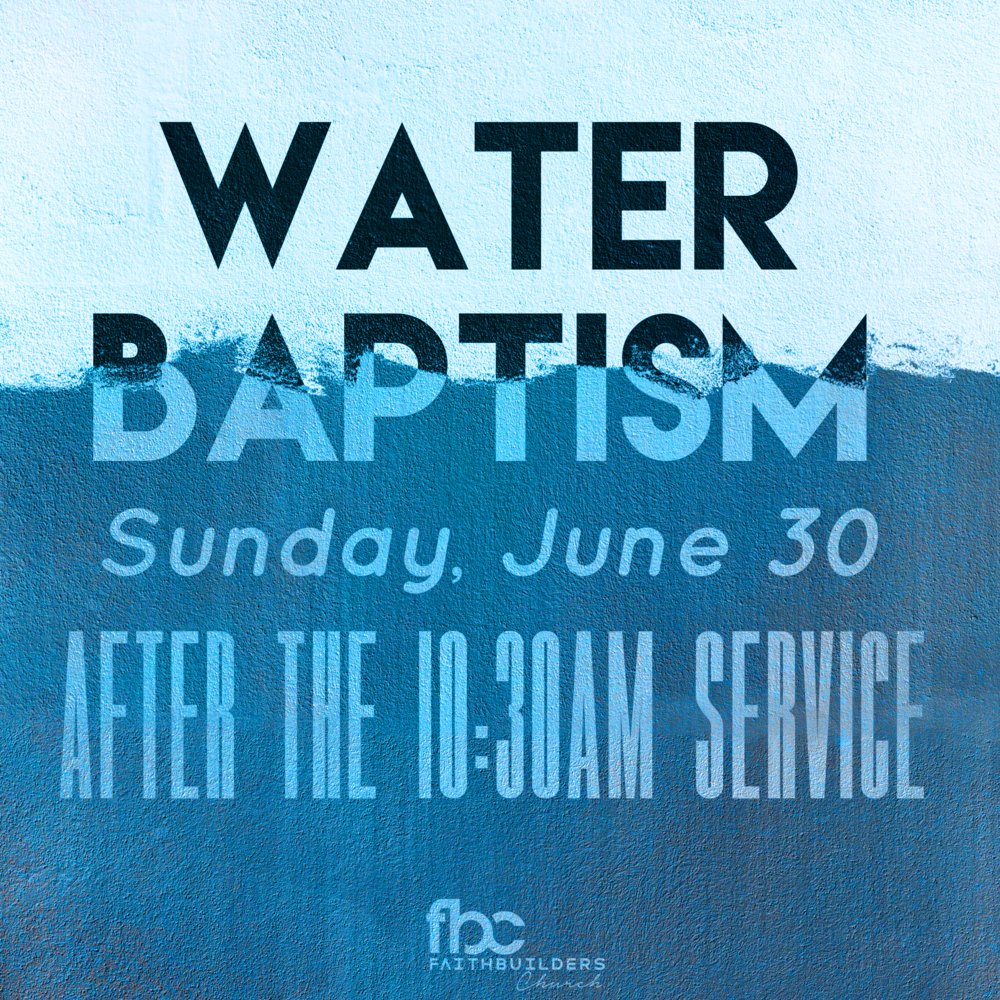 Water Baptism - Sunday, June 30During 10:30AM service