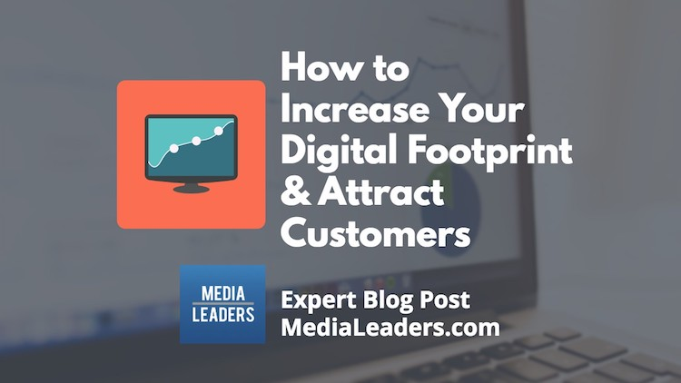 How to Increase Your Digital Footprint & Attract Customers.jpg