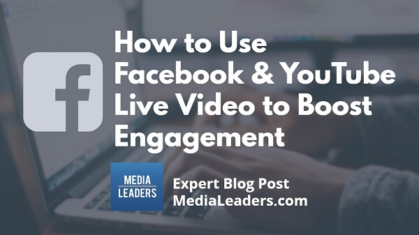 How-to-Use-Facebook-YouTube-Live-Video-to-Boost-Engagement-600.jpg