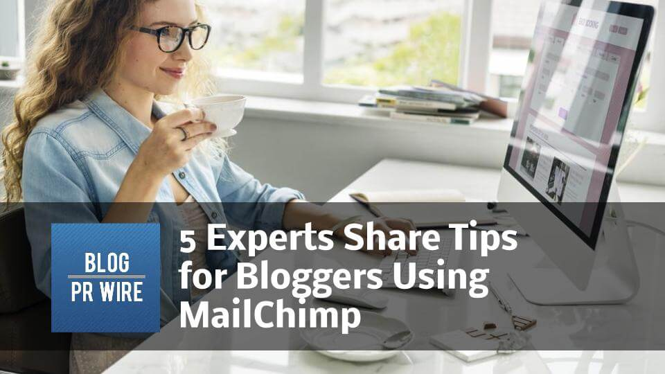 5-Experts-Share-Tips-for-Bloggers-Using-MailChimp.jpg