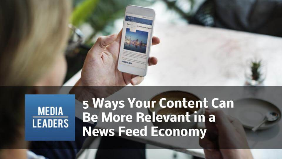5-Ways-Your-Content-Can-Be-More-Relevant-in-a-News-Feed-Economy.jpg