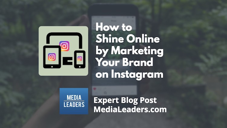 Learn How to Shine Online by Marketing Your Brand on Instagram